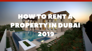 The Complete Guide On How To Rent A Property In Dubai 2019