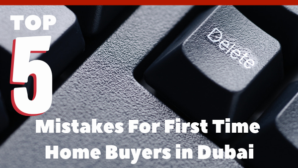 Top 5 Mistakes for First Time Home Buyers in Dubai