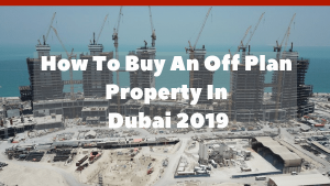 How To Buy Off Plan Property In Dubai 2019