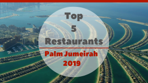 Top 5 Restaurants on Palm Jumeirah 2019
