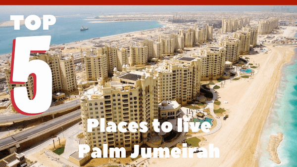 Top 5 places to live on Palm Jumeirah 2019
