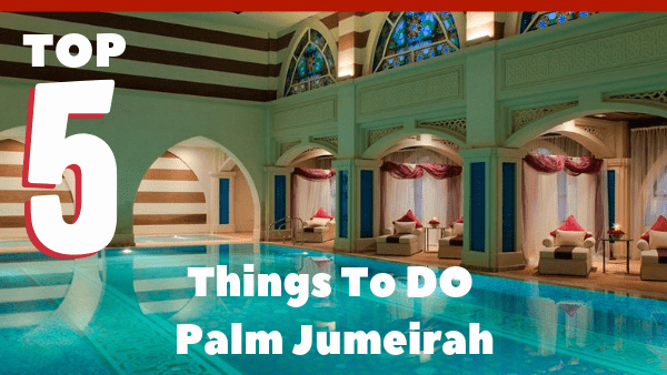 Top 5 things to do on Palm Jumeirah