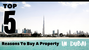 5 Reasons Why You Should Buy a Property in Dubai